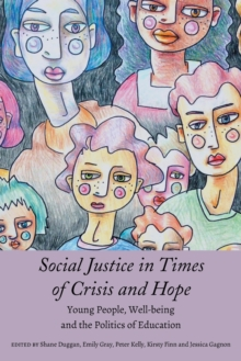 Social Justice in Times of Crisis and Hope : Young People, Well-being and the Politics of Education, Paperback / softback Book