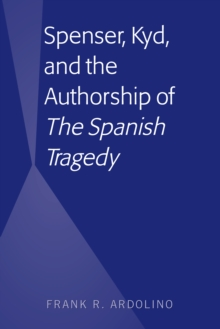 "Spenser, Kyd, and the Authorship of ""The Spanish Tragedy"", PDF eBook"