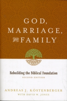 God, Marriage, and Family : Rebuilding the Biblical Foundation, Paperback / softback Book