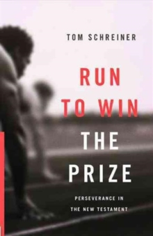 Run to Win the Prize : Perseverance in the New Testament, Paperback Book
