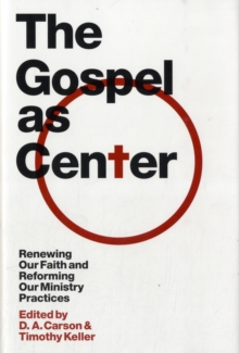 The Gospel as Center : Renewing Our Faith and Reforming Our Ministry Practices, Hardback Book