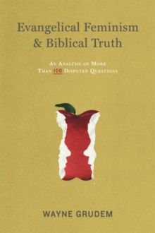 Evangelical Feminism and Biblical Truth : An Analysis of More Than 100 Disputed Questions, Paperback / softback Book