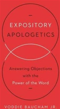 Expository Apologetics : Answering Objections with the Power of the Word, Paperback Book