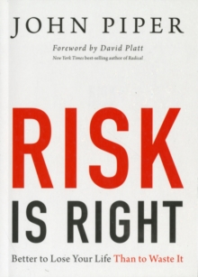 Risk Is Right : Better to Lose Your Life Than to Waste It, Paperback / softback Book