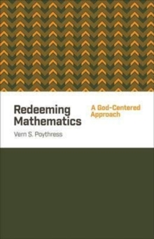Redeeming Mathematics : A God-Centered Approach, Paperback Book