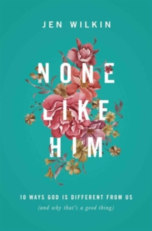 None Like Him : 10 Ways God Is Different from Us (and Why That's a Good Thing), Paperback / softback Book