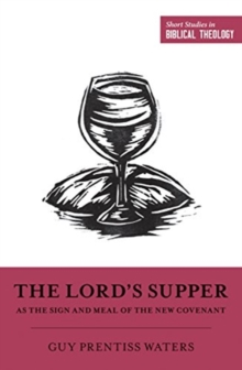 The Lord's Supper as the Sign and Meal of the New Covenant, Paperback / softback Book