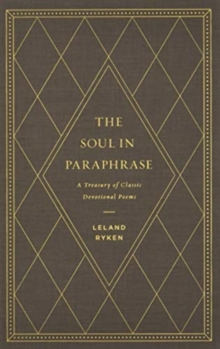 The Soul in Paraphrase : A Treasury of Classic Devotional Poems, Hardback Book