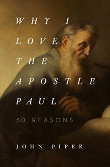 Why I Love the Apostle Paul : 30 Reasons, Paperback / softback Book