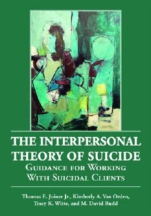 The Interpersonal Theory of Suicide : Guidance for Working with Suicidal Clients, Hardback Book