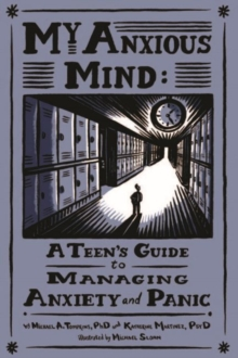 My Anxious Mind : A Teen's Guide to Managing Anxiety and Panic, Paperback / softback Book
