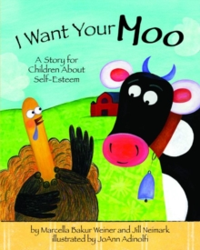 I Want Your Moo : A Story for Children About Self-Esteem, Paperback Book
