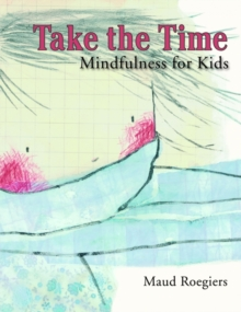 Take the Time : Mindfulness for Kids, Paperback Book
