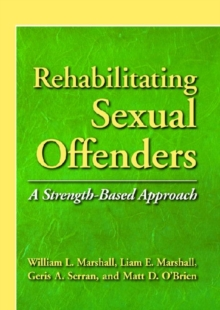 Rehabilitating Sexual Offenders : A Strength-Based Approach, Hardback Book