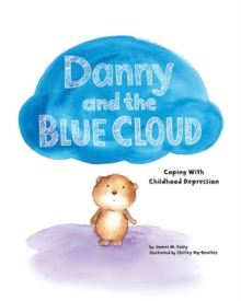 Danny and the Blue Cloud : Coping with Childhood Depression, Hardback Book