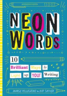 Neon Words : 10 Brilliant Ways to Light Up Your Writing, Hardback Book