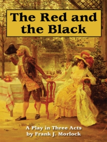 The Red and the Black : A Play in Three Acts Based on the Novel by Stendhal, EPUB eBook