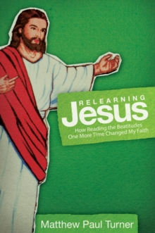 Relearning Jesus : How Reading the Beatitudes One More Time Changed My Faith, EPUB eBook