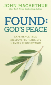 Found: God's Peace : Experience True Freedom from Anxiety in Every Circumstance, EPUB eBook