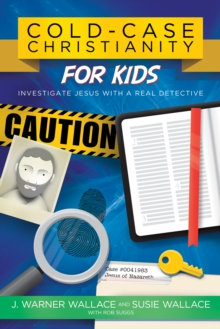 Cold-Case Christianity for Kids : Investigate Jesus with a Real Detective, EPUB eBook