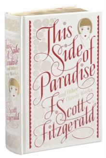 This Side of Paradise and Other Classic Works (Barnes & Noble Single Volume Leatherbound Classics), Hardback Book