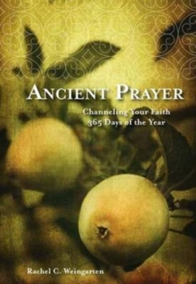Ancient Prayer : Channeling Your Faith 365 Days of the Year, Hardback Book