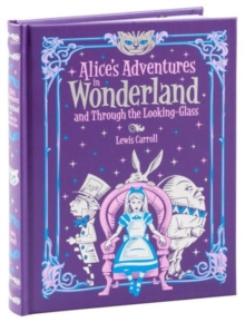 Alice's Adventures in Wonderland and Through the Looking Glass (Barnes & Noble Children's Leatherbound Classics) : and, Through the Looking Glass, Leather / fine binding Book