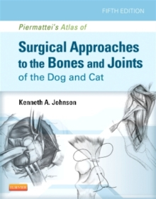Piermattei's Atlas of Surgical Approaches to the Bones and Joints of the Dog and Cat, Hardback Book