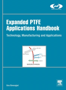 Expanded PTFE Applications Handbook : Technology, Manufacturing and Applications, Hardback Book