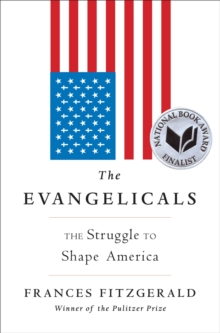 The Evangelicals : The Struggle to Shape America, Hardback Book