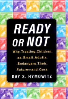 Ready or Not : Why Treating Children as Small Adults Endangers Th, EPUB eBook