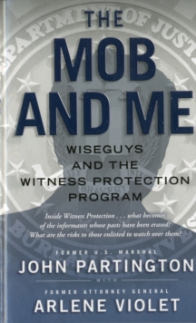 The Mob and Me : Wiseguys and the Witness Protection Program, Paperback Book