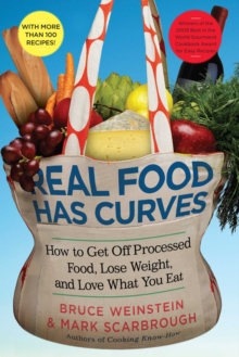 Real Food Has Curves : How to Get Off Processed Food, Lose Weight, and Love What You Eat, EPUB eBook