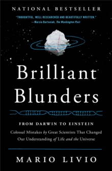 Brilliant Blunders : From Darwin to Einstein - Colossal Mistakes by Great Scientists That Changed Our Understanding of Life and the Universe, Paperback / softback Book