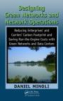 Designing Green Networks and Network Operations : Saving Run-the-Engine Costs, PDF eBook