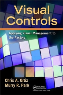 Visual Controls : Applying Visual Management to the Factory, Paperback Book
