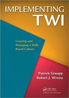 Implementing TWI : Creating and Managing a Skills-Based Culture, Paperback / softback Book