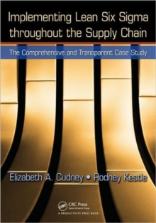 Implementing Lean Six Sigma Throughout the Supply Chain : The Comprehensive and Transparent Case Study, Paperback Book