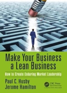 Make Your Business a Lean Business : How to Create Enduring Market Leadership, Paperback Book