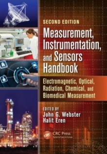 Measurement, Instrumentation, and Sensors Handbook, Second Edition : Electromagnetic, Optical, Radiation, Chemical, and Biomedical Measurement, Hardback Book