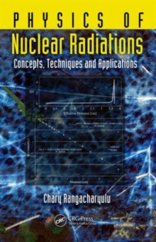 Physics of Nuclear Radiations : Concepts, Techniques and Applications, Hardback Book