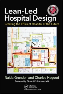 Lean-Led Hospital Design : Creating the Efficient Hospital of the Future, Hardback Book