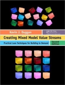 Creating Mixed Model Value Streams : Practical Lean Techniques for Building to Demand, Second Edition, Paperback Book
