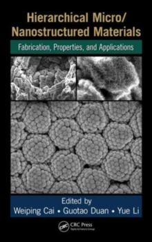 Hierarchical Micro/Nanostructured Materials : Fabrication, Properties, and Applications, Hardback Book