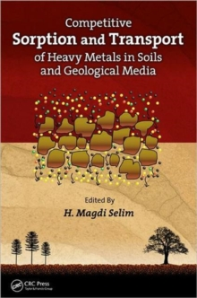 Competitive Sorption and Transport of Heavy Metals in Soils and Geological Media, Hardback Book