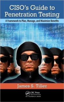 CISO's Guide to Penetration Testing : A Framework to Plan, Manage, and Maximize Benefits, Hardback Book