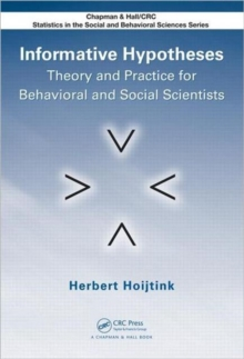 Informative Hypotheses : Theory and Practice for Behavioral and Social Scientists, Hardback Book