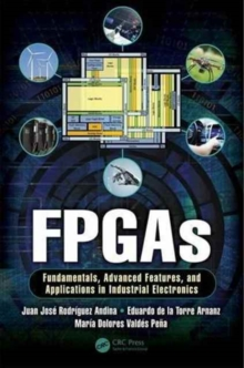 FPGAs : Fundamentals, Advanced Features, and Applications in Industrial Electronics, Hardback Book