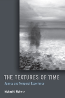 The Textures of Time : Agency and Temporal Experience, Paperback Book