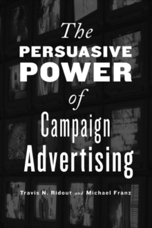 The Persuasive Power of Campaign Advertising, Paperback / softback Book